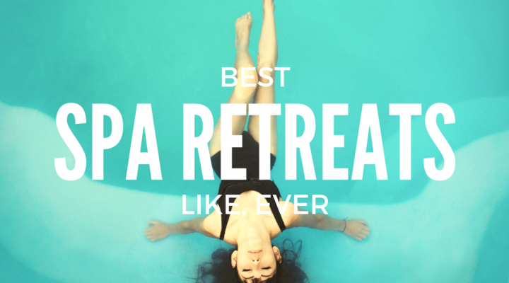 The Best Spa Retreats Ever