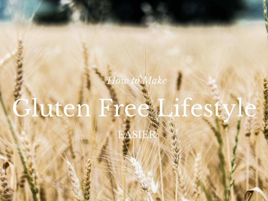 How to Make Gluten Free Lifestyle Easier