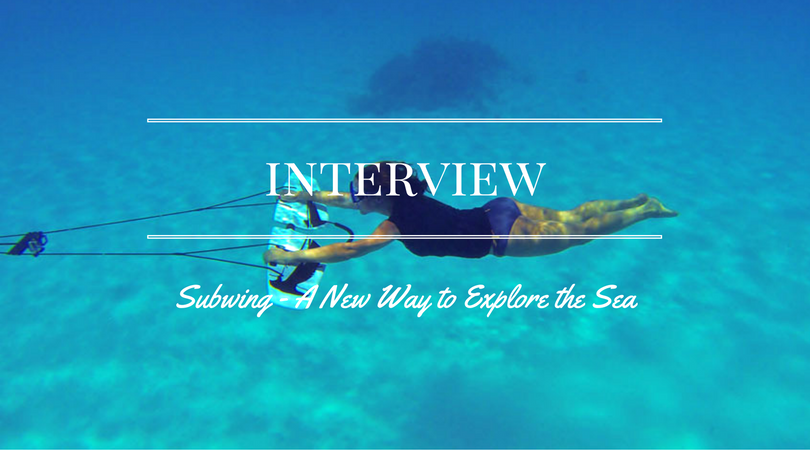 Interview: Subwing – A New Way To Explore The Sea