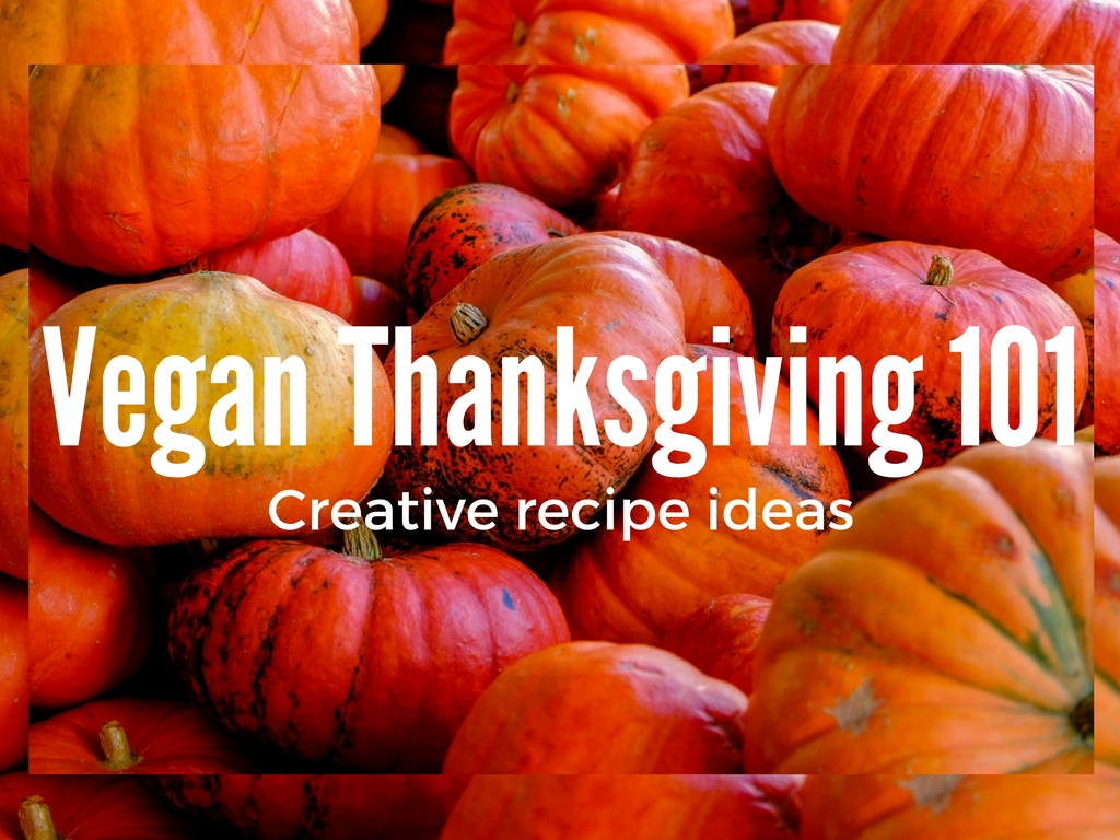 Vegan Thanksgiving 101 – Creative Recipe Ideas