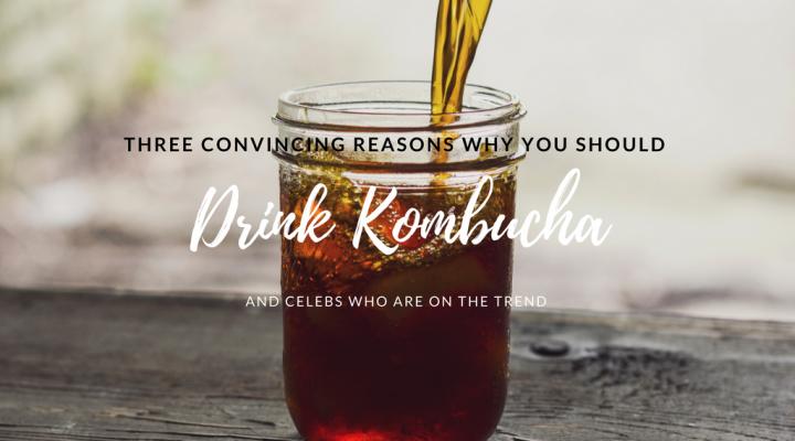 Three Convincing Reasons Why You Should Drink Kombucha