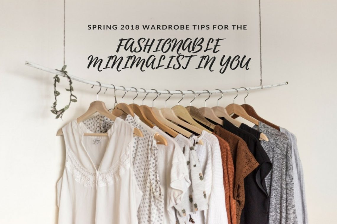Spring 2018: Wardrobe Tips for the Fashionable Minimalist in You
