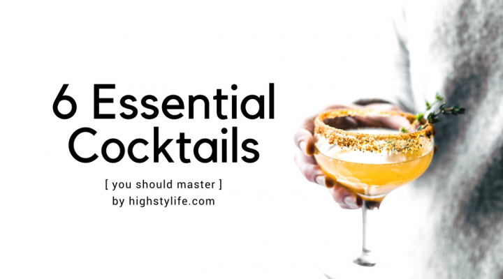 6 Essential Cocktails You Should Master