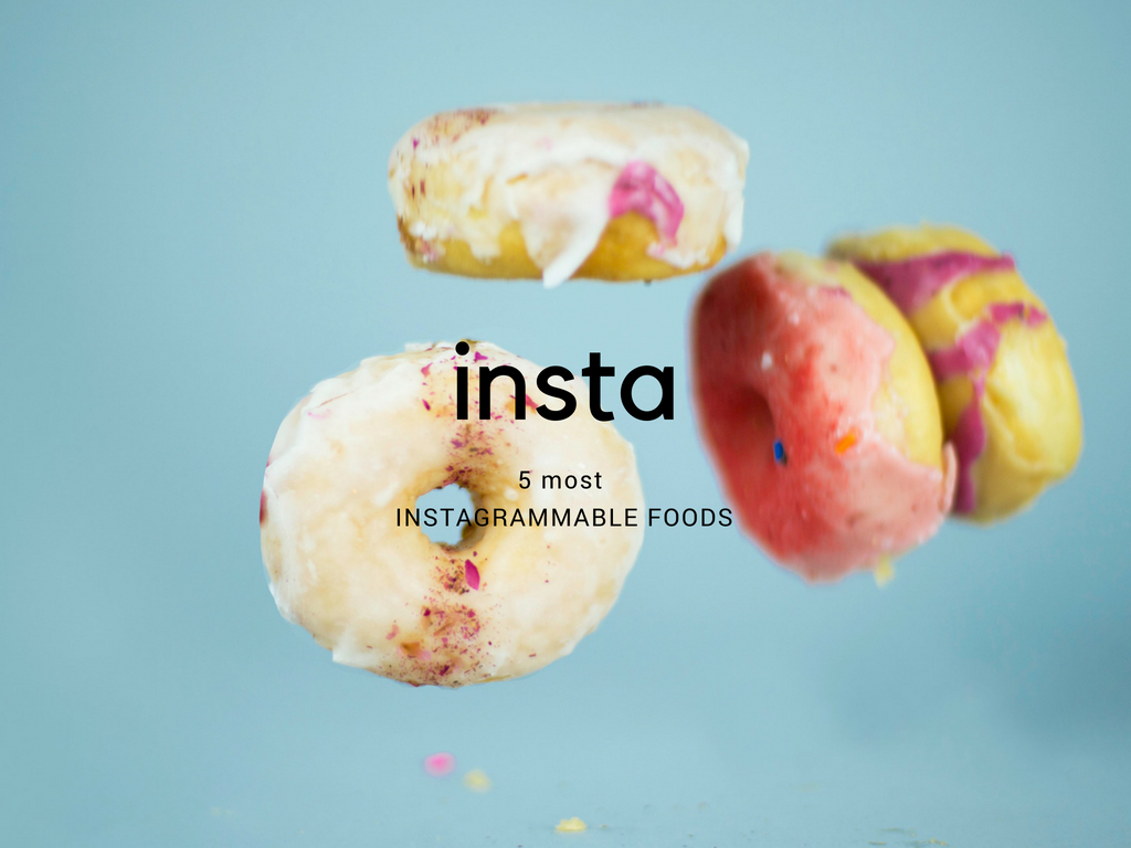 5 Most Instagrammable Foods