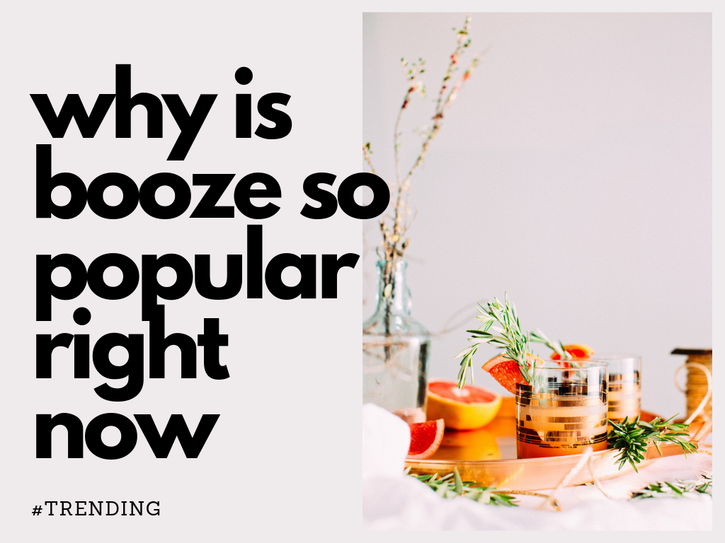 Why is Booze so Popular Right Now?
